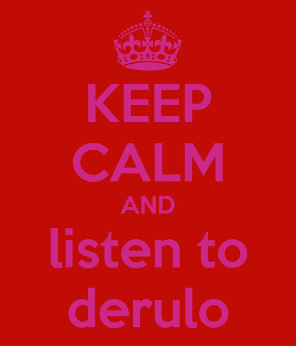 KEEP CALM AND listen to derulo