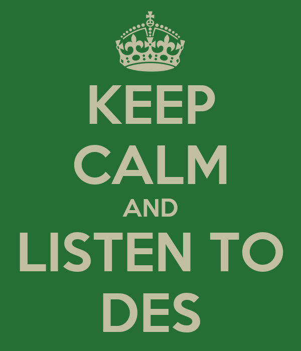 KEEP CALM AND LISTEN TO DES