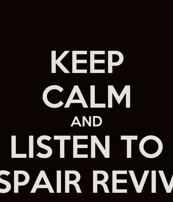 KEEP CALM AND LISTEN TO DESPAIR REVIVED