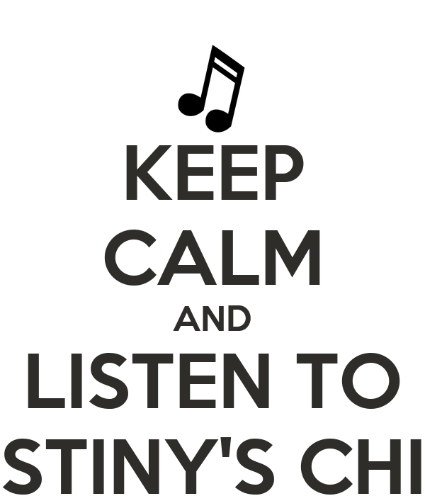 KEEP CALM AND LISTEN TO DESTINY'S CHILD