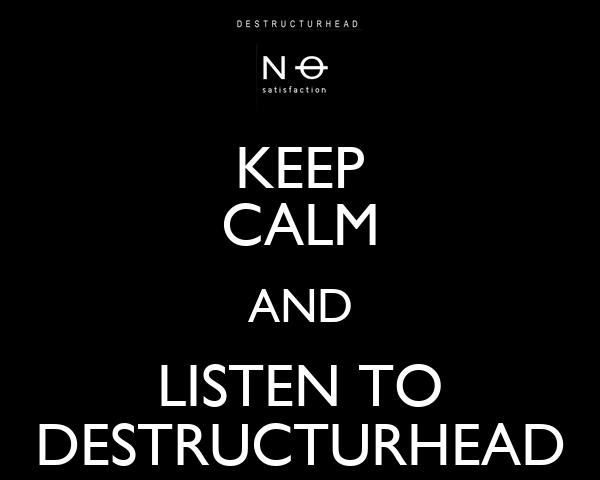 KEEP CALM AND LISTEN TO DESTRUCTURHEAD