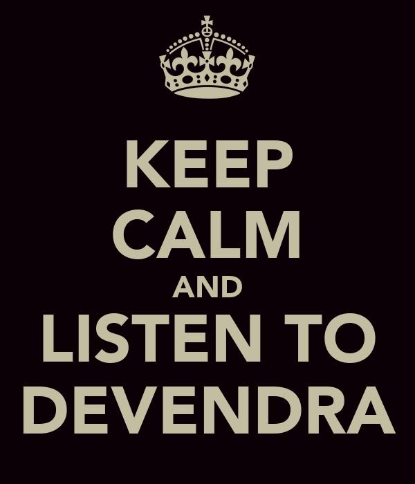 KEEP CALM AND LISTEN TO DEVENDRA