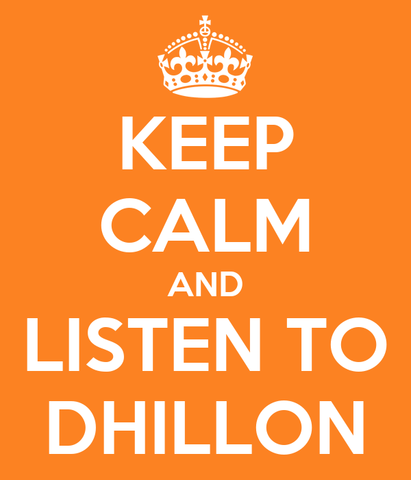 KEEP CALM AND LISTEN TO DHILLON