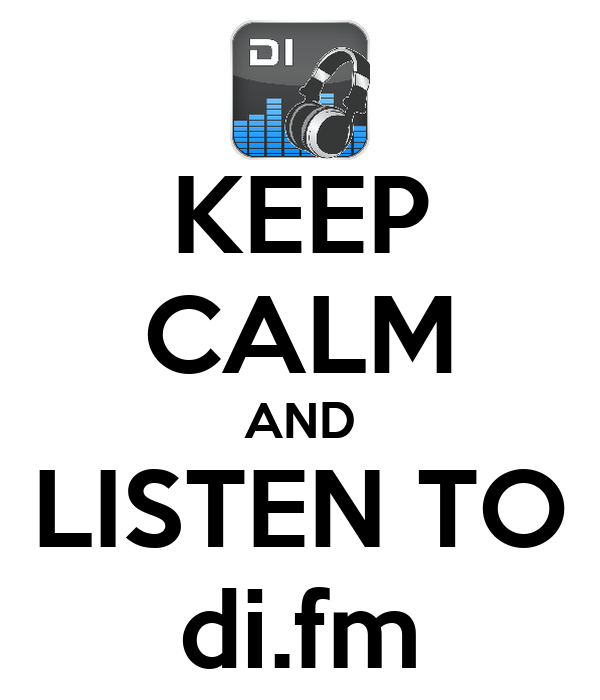 KEEP CALM AND LISTEN TO di.fm