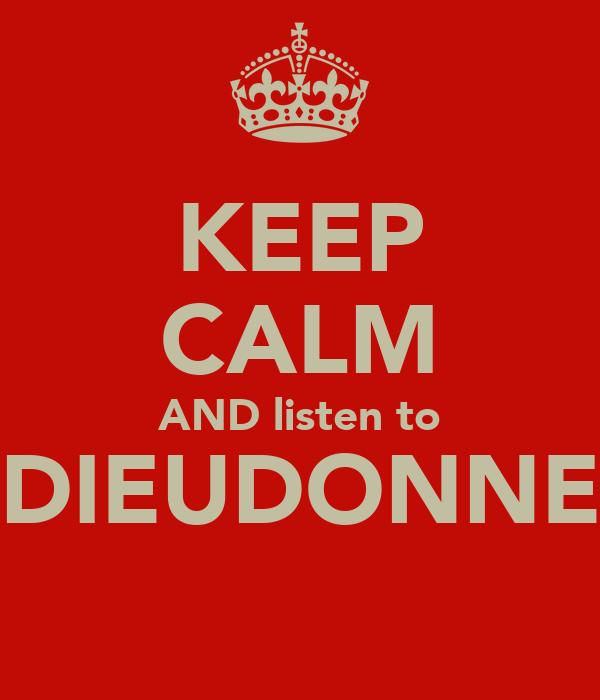 KEEP CALM AND listen to DIEUDONNE