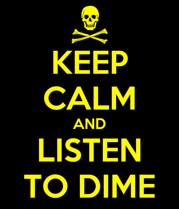 KEEP CALM AND LISTEN TO DIME
