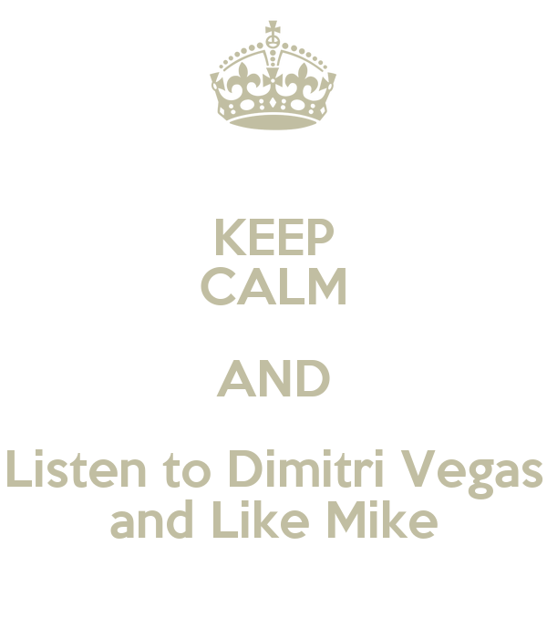KEEP CALM AND Listen to Dimitri Vegas and Like Mike