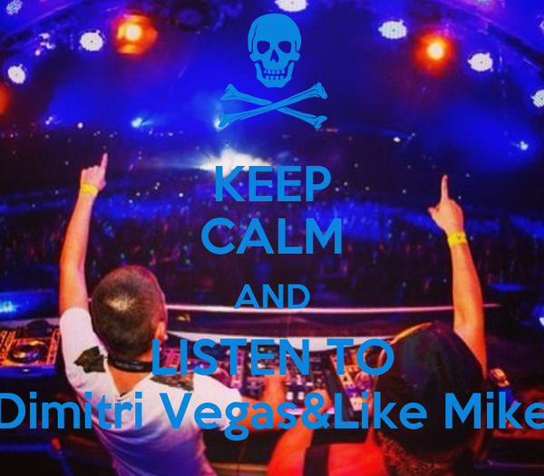 KEEP CALM AND LISTEN TO Dimitri Vegas&Like Mike