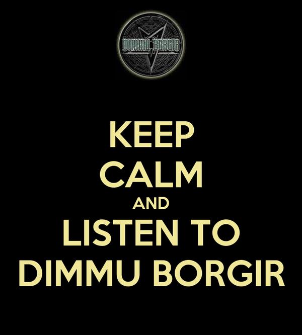 KEEP CALM AND LISTEN TO DIMMU BORGIR