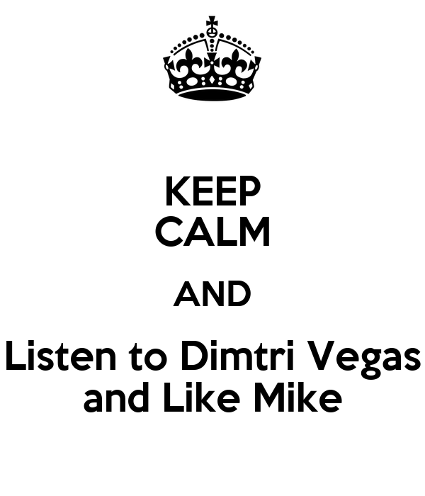 KEEP CALM AND Listen to Dimtri Vegas and Like Mike