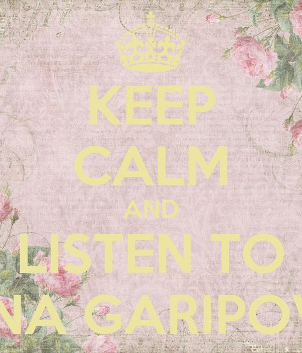 KEEP CALM AND LISTEN TO DINA GARIPOVA