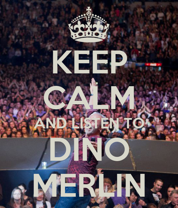 KEEP CALM AND LISTEN TO DINO MERLIN