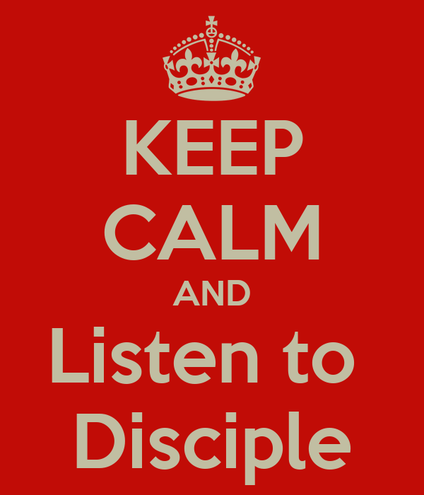 KEEP CALM AND Listen to  Disciple