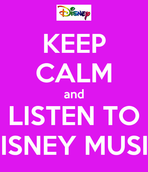 KEEP CALM and LISTEN TO DISNEY MUSIC
