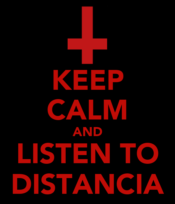 KEEP CALM AND LISTEN TO DISTANCIA
