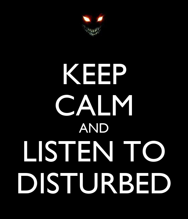 KEEP CALM AND LISTEN TO DISTURBED