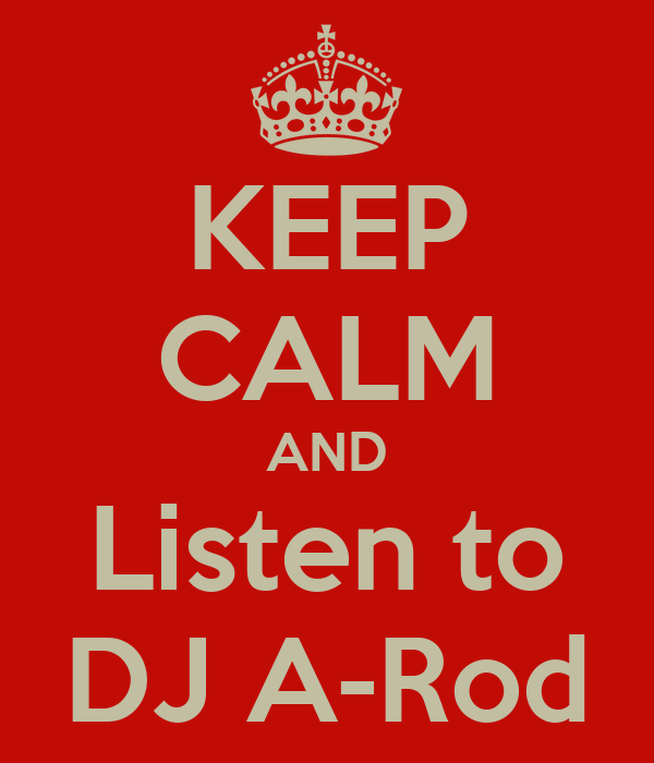 KEEP CALM AND Listen to DJ A-Rod