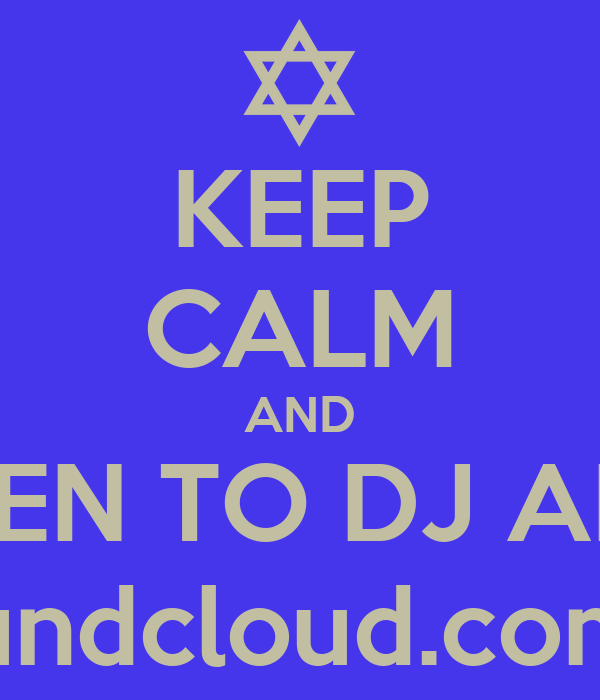 KEEP CALM AND LISTEN TO DJ ARON www.soundcloud.com/dj-aron