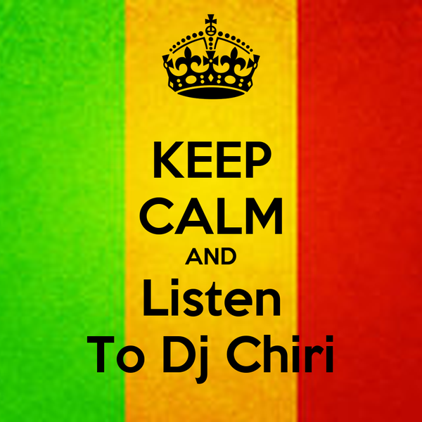 KEEP CALM AND Listen To Dj Chiri