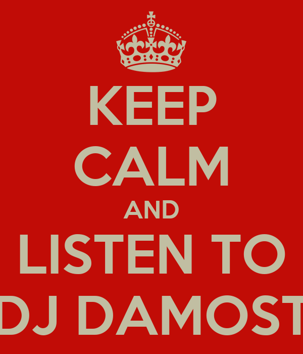 KEEP CALM AND LISTEN TO DJ DAMOST