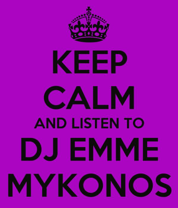 KEEP CALM AND LISTEN TO DJ EMME MYKONOS