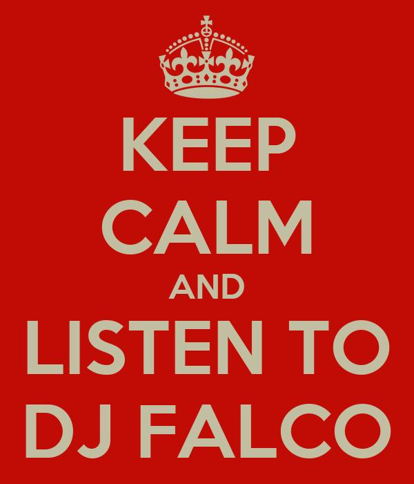 KEEP CALM AND LISTEN TO DJ FALCO
