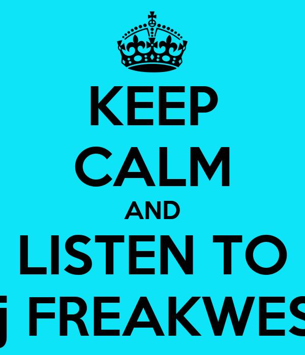 KEEP CALM AND LISTEN TO Dj FREAKWEST