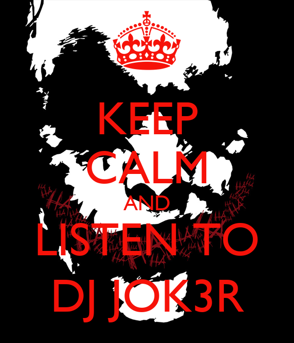 KEEP CALM AND LISTEN TO DJ JOK3R