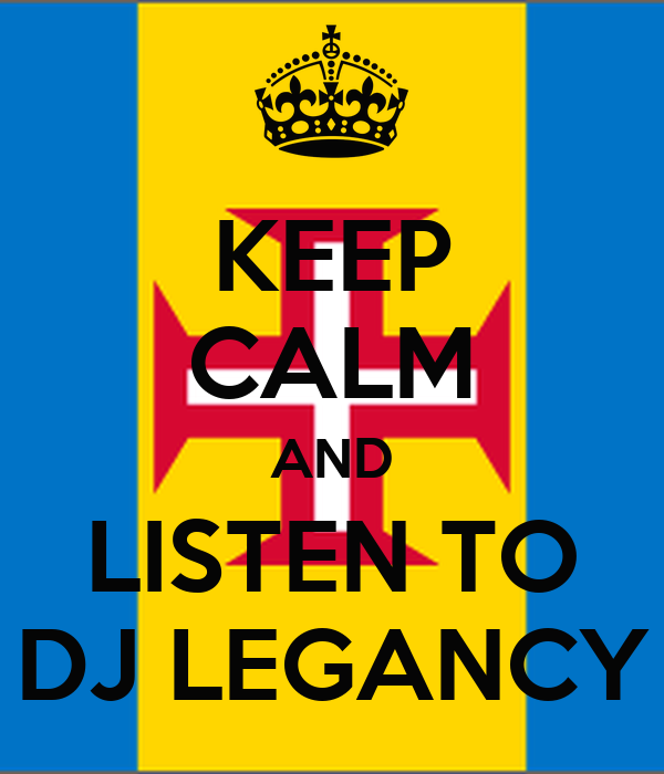 KEEP CALM AND LISTEN TO DJ LEGANCY
