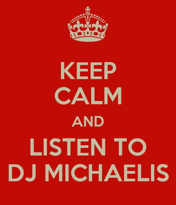 KEEP CALM AND LISTEN TO DJ MICHAELIS