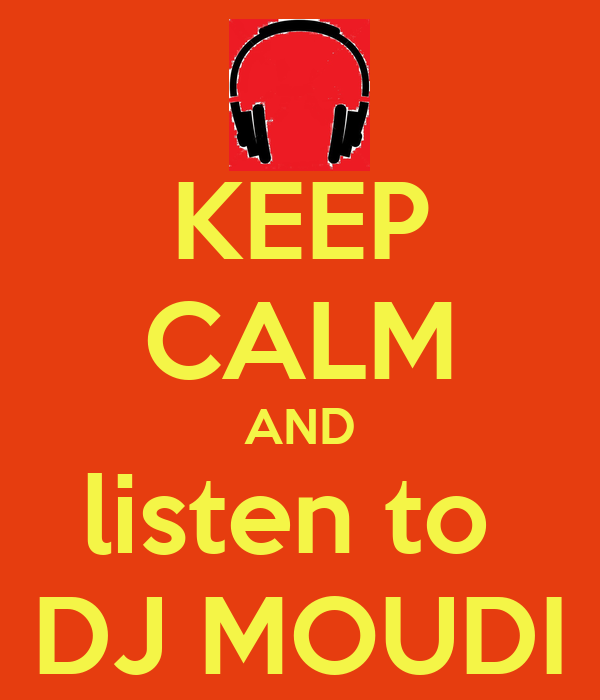 KEEP CALM AND listen to  DJ MOUDI