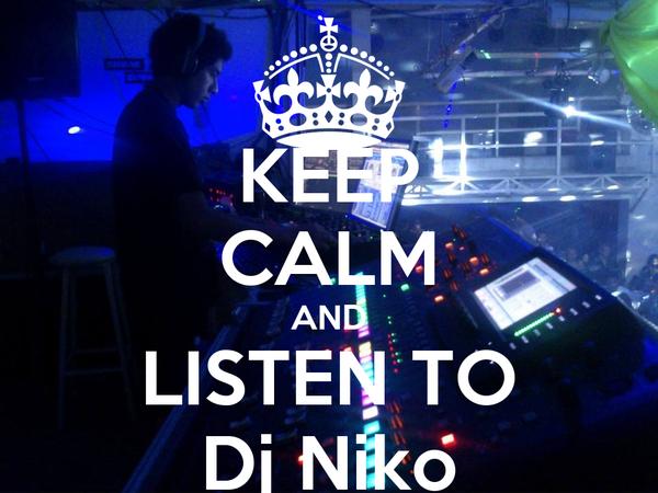 KEEP CALM AND LISTEN TO Dj Niko