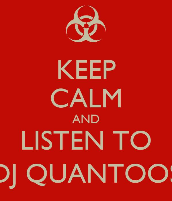 KEEP CALM AND LISTEN TO DJ QUANTOOS