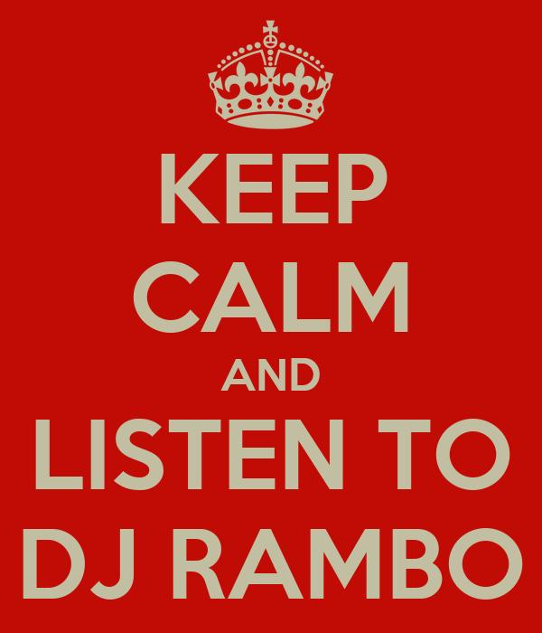 KEEP CALM AND LISTEN TO DJ RAMBO