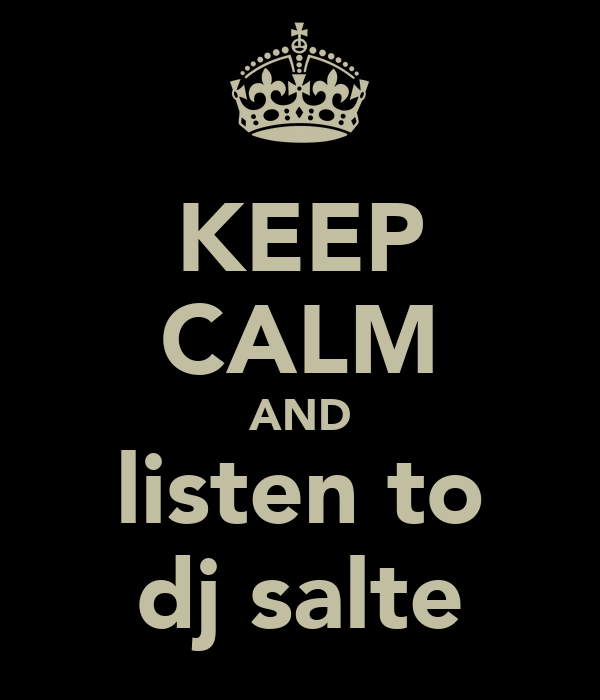 KEEP CALM AND listen to dj salte