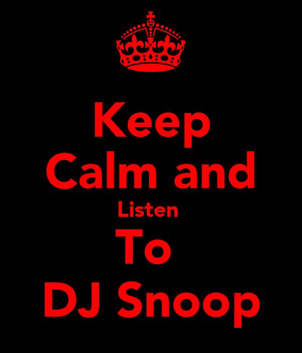 Keep Calm and Listen  To  DJ Snoop