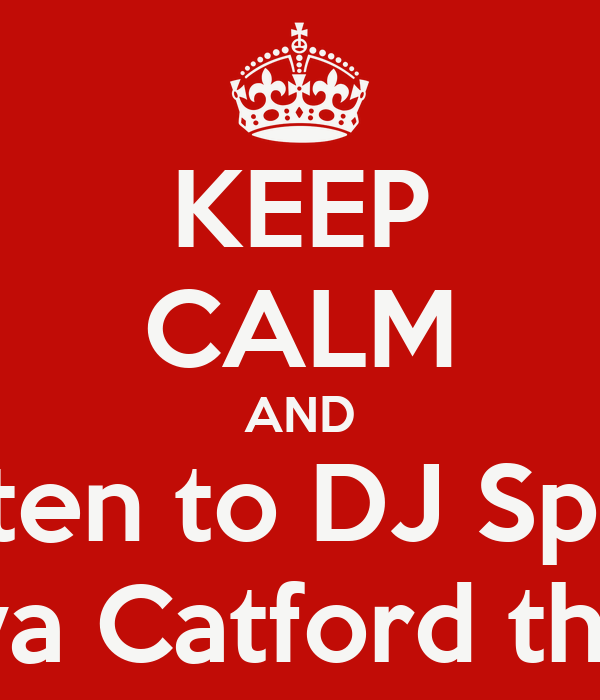 KEEP CALM AND Listen to DJ Spark At Riva Catford this Sat!
