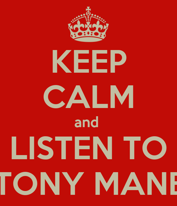 KEEP CALM and  LISTEN TO DJ TONY MANERO