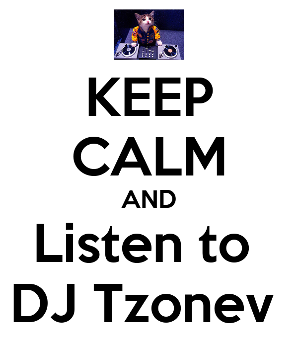 KEEP CALM AND Listen to  DJ Tzonev