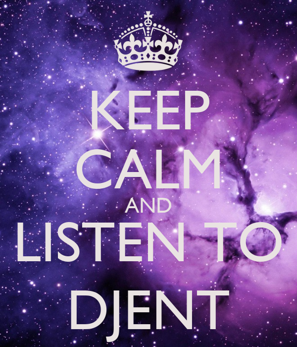 KEEP CALM AND LISTEN TO DJENT