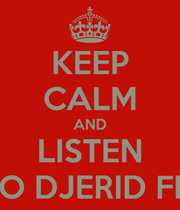 KEEP CALM AND LISTEN TO DJERID FM