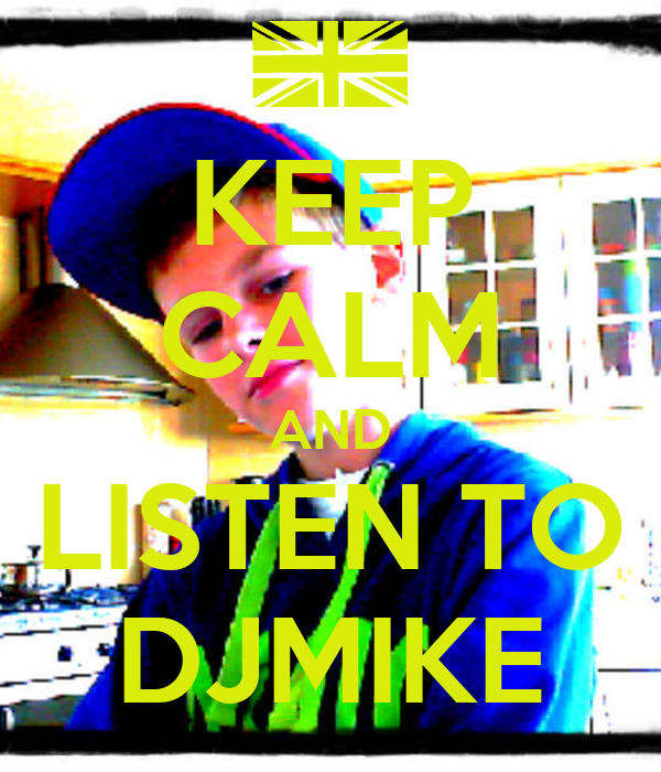 KEEP CALM AND LISTEN TO DJMIKE
