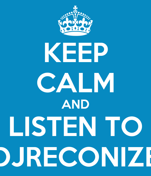 KEEP CALM AND LISTEN TO DJRECONIZE