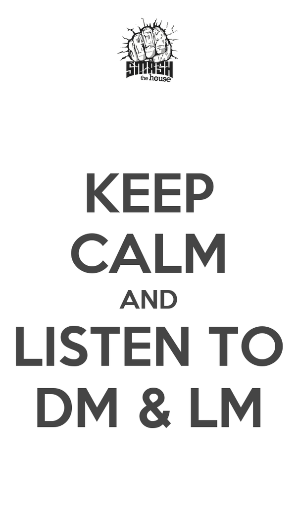 KEEP CALM AND LISTEN TO DM & LM
