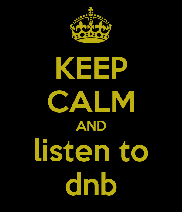 KEEP CALM AND listen to dnb
