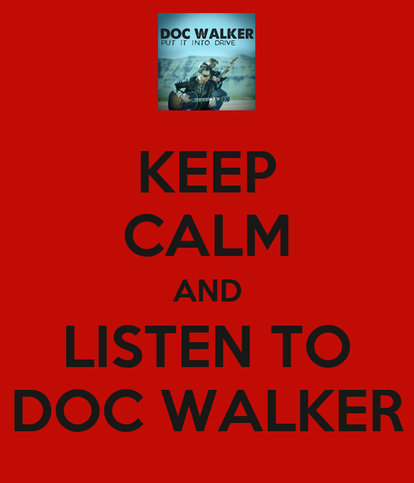KEEP CALM AND LISTEN TO DOC WALKER