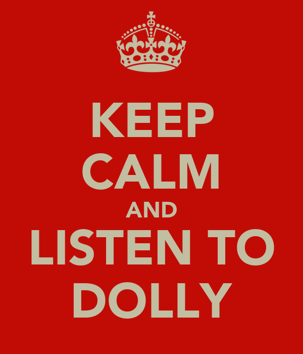 KEEP CALM AND LISTEN TO DOLLY