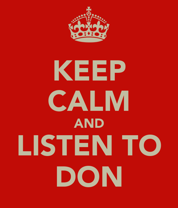 KEEP CALM AND LISTEN TO DON