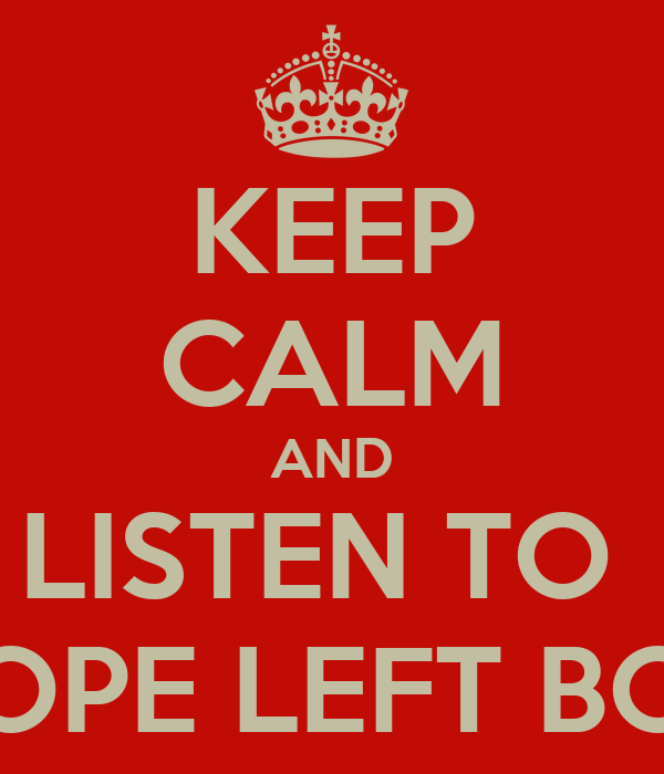 KEEP CALM AND LISTEN TO  DOPE LEFT BOY