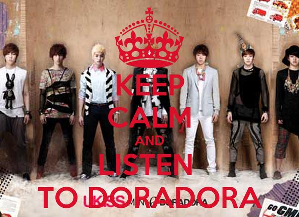 KEEP CALM AND LISTEN  TO DORADORA